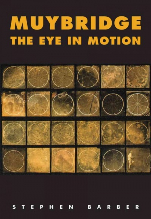 Muybridge The Eye in Motion front cover